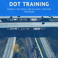 Blue DOT drug and alcohol training banner with bird's eye view of highway crossing underneath