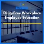 Drug-Free Workplace Employee Education