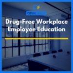 Drug-Free Workplace Employee Education